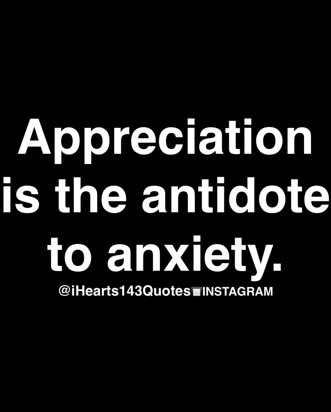 Image of: Things Official Ihearts143quotes Blog Feed Since 2014 Motivational And Inspirational Quotes Appreciation Is The Antidote To Anxiety Ihearts143quotes Relationship Problem Page Ihearts143quotes