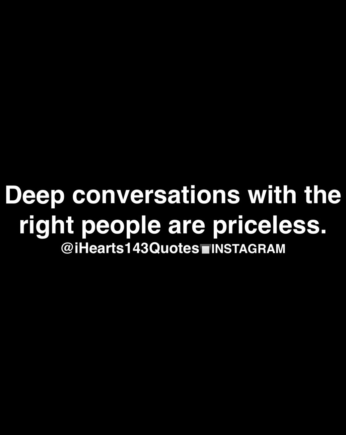 Image of: Beautiful Official Ihearts143quotes Blog Feed Since 2014 Motivational And Inspirational Quotes Deep Conversations With The Right People Are Priceless Quotes Ideas Relationship Page 300 Ihearts143quotes
